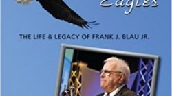 Soaring with Eagles: The Life and Legacy of Frank J. Blau Jr. by Ellen Rohr and Helena Bouchez