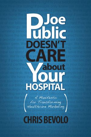 Joe Public Doesn't Care about Your Hospital by Chris Bevolo