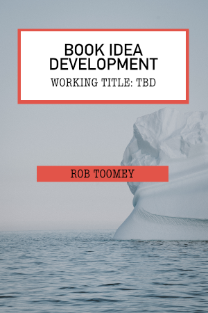 Book Idea Development with Rob Toomey