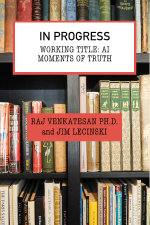 AI Moments of Truth by Raj Venkatesan Ph.D. and Jim Lecinski