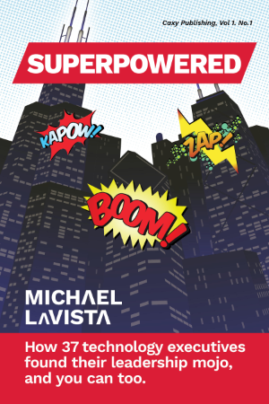 Superpowered: How 37 technology executives found their leadership mojo, and you can too